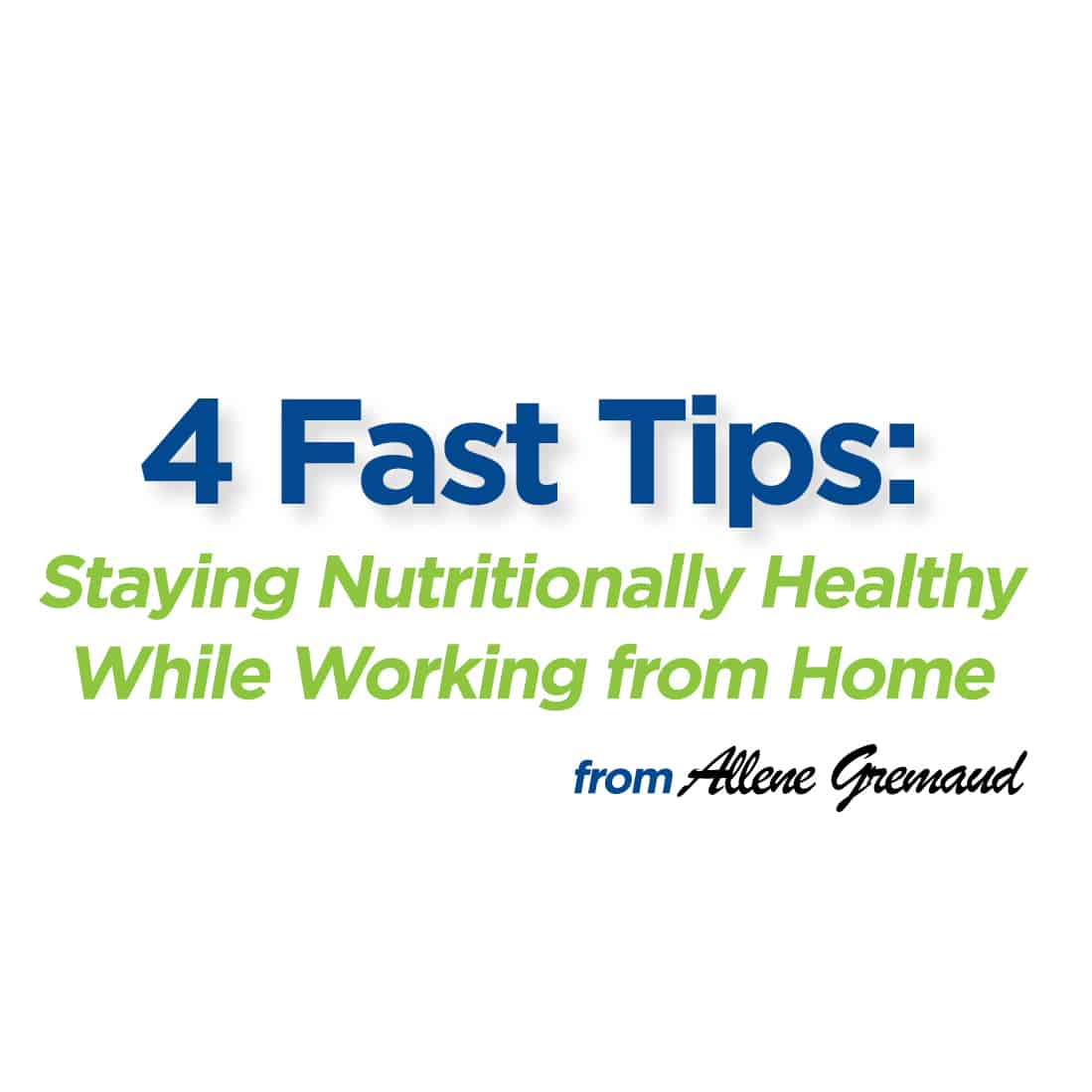 4 Fast Tips:  Staying Nutritionally Healthy While Working from Home