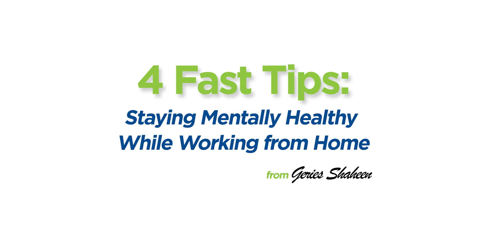 4 Fast Tips:  Staying Mentally Healthy While Working from Home