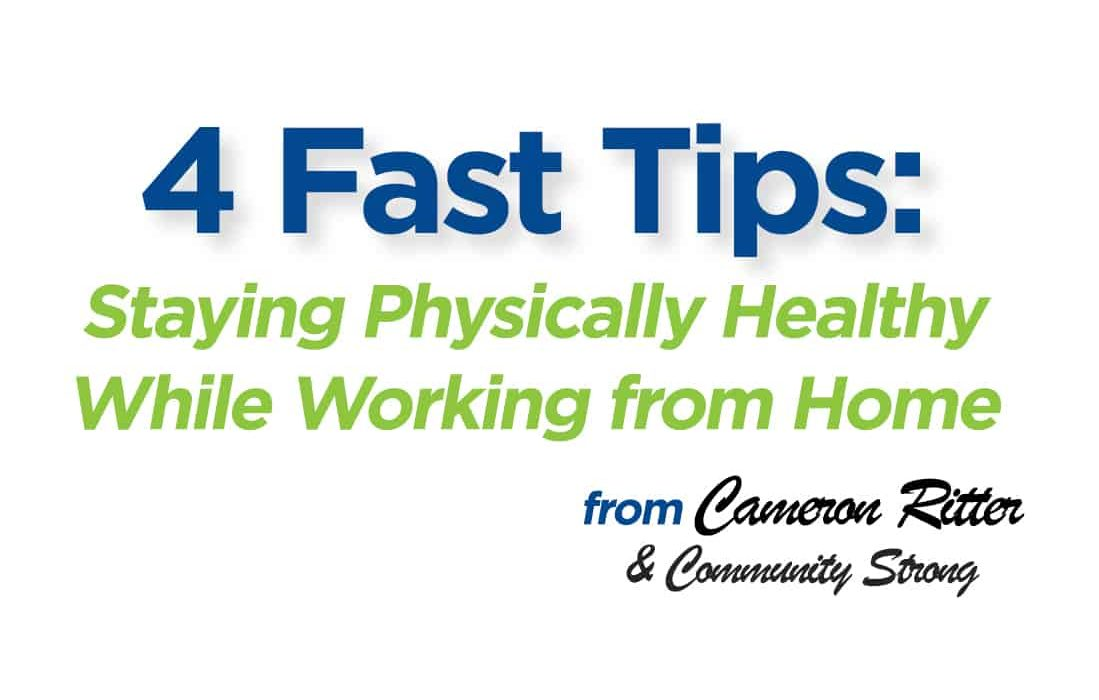 4 Fast Tips:  Staying Physically Healthy While Working from Home